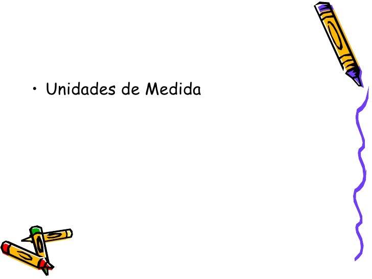 <ul><li>Unidades de Medida </li></ul>