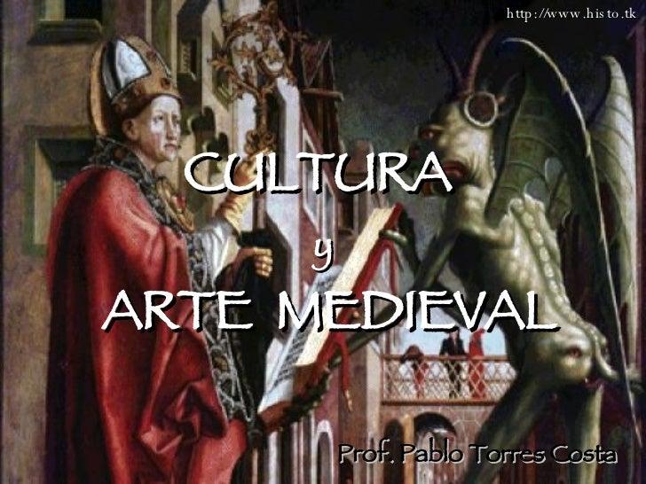 CULTURA  y ARTE  MEDIEVAL Prof. Pablo Torres Costa http://www.histo.tk