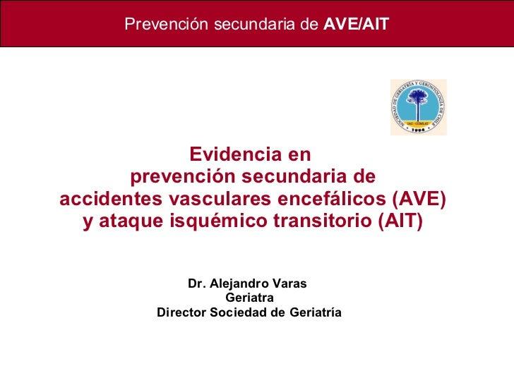 Prevención secundaria de   AVE/AIT Evidencia en  prevención secundaria de accidentes vasculares encefálicos (AVE) y ataque...