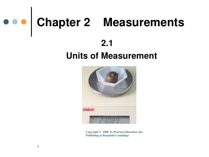 1<br />Chapter 2    Measurements<br />2.1 	<br />Units of Measurement<br />Copyright ©  2008  by Pearson Education, Inc.<b...