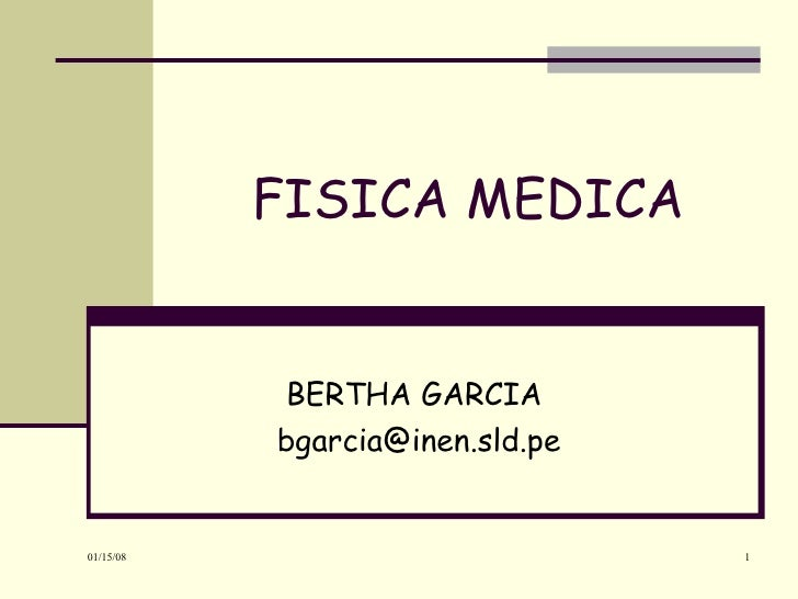 FISICA MEDICA BERTHA GARCIA  [email_address]