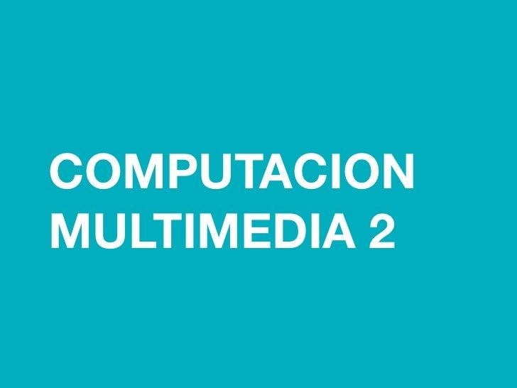 COMPUTACIONMULTIMEDIA 2
