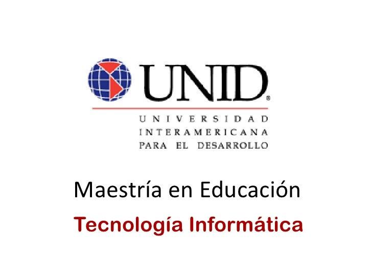 Maestría en Educación Tecnología Informática