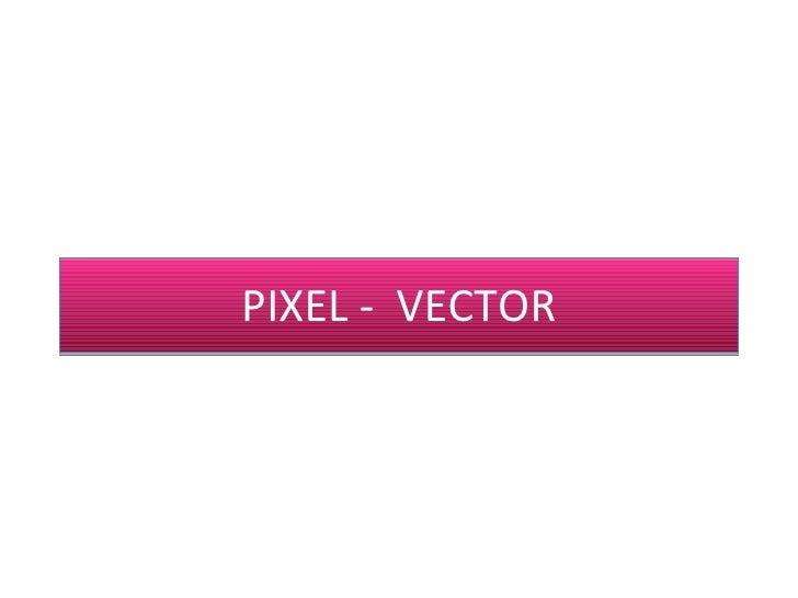 PIXEL -  VECTOR