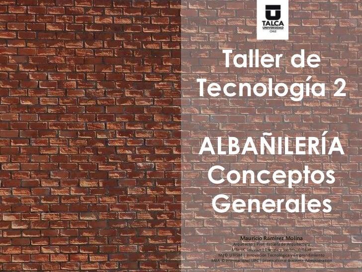 Taller deTecnología 2ALBAÑILERÍAConceptos Generales                Mauricio Ramírez Molina           Arquitecto | Prof. Es...