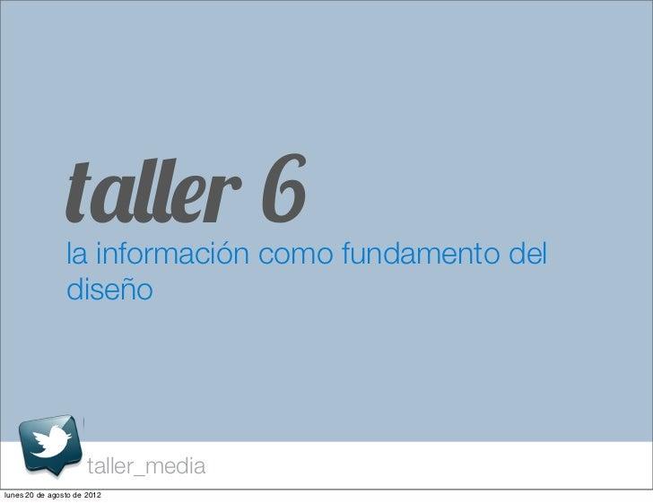 taller 6                la información como fundamento del                diseño                      taller_medialunes 20...