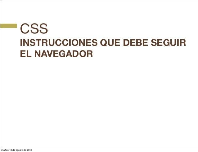 CSS INSTRUCCIONES QUE DEBE SEGUIR EL NAVEGADOR martes 13 de agosto de 2013