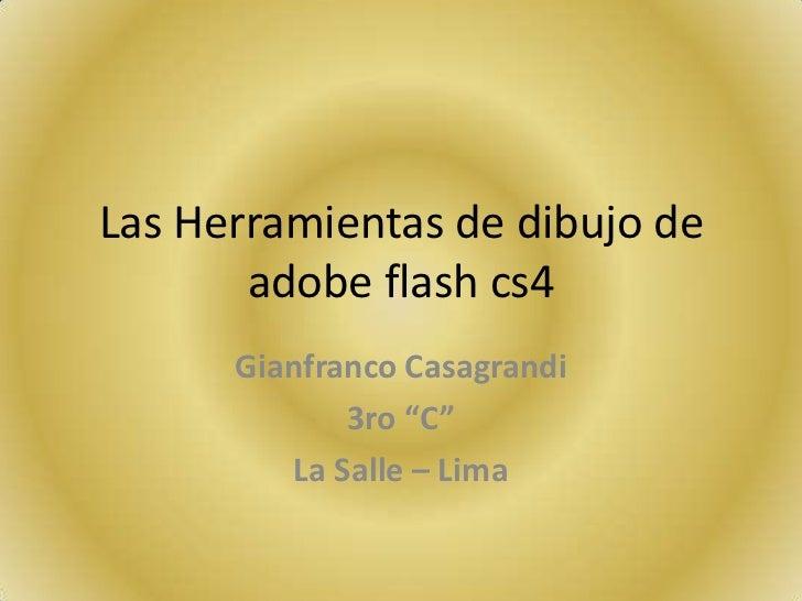 """Las Herramientas de dibujo de       adobe flash cs4      Gianfranco Casagrandi             3ro """"C""""         La Salle – Lima"""
