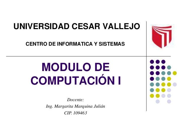 UNIVERSIDAD CESAR VALLEJO  CENTRO DE INFORMATICA Y SISTEMAS    MODULO DE   COMPUTACIÓN I                  Docente:        ...