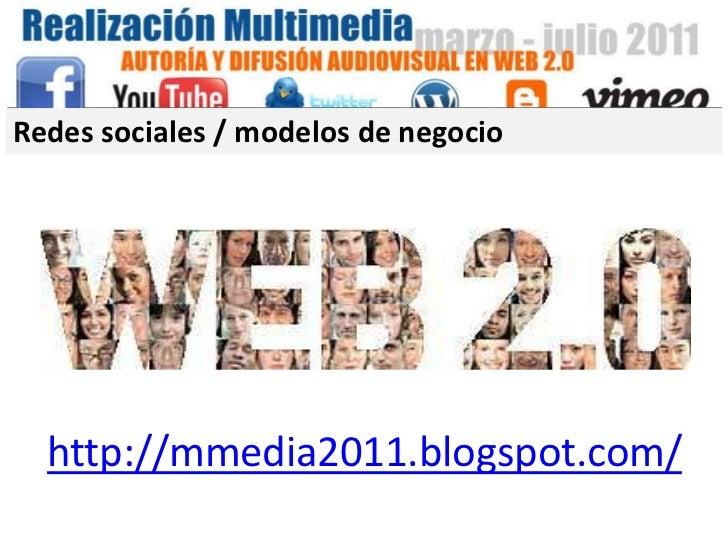 Redes sociales / modelos de negocio<br />http://mmedia2011.blogspot.com/<br />