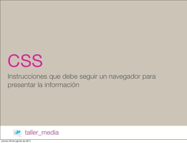 CSS      Instrucciones que debe seguir un navegador para      presentar la información                      taller_mediavi...