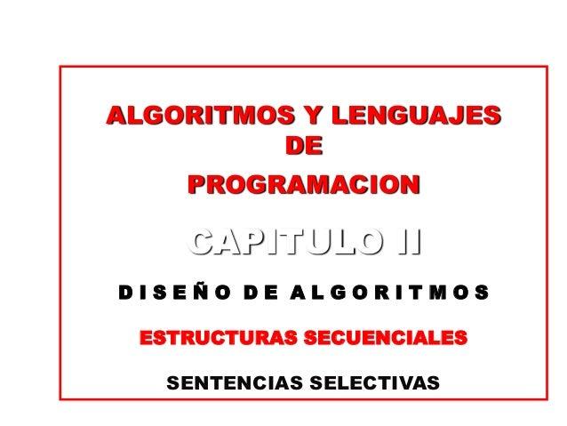 ALGORITMOS Y LENGUAJES         DE    PROGRAMACION    CAPITULO IIDISEÑO DE ALGORITMOS ESTRUCTURAS SECUENCIALES   SENTENCIAS...