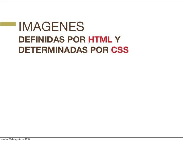 IMAGENES DEFINIDAS POR HTML Y DETERMINADAS POR CSS martes 20 de agosto de 2013