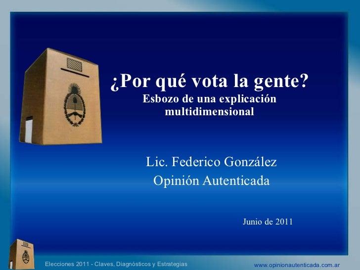 ¿Por qué vota la gente? Esbozo de una explicación multidimensional Lic. Federico González  Opinión Autenticada  Junio de 2...