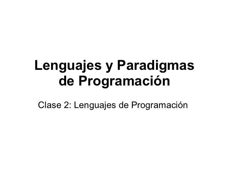 Lenguajes y Paradigmas   de ProgramaciónClase 2: Lenguajes de Programación