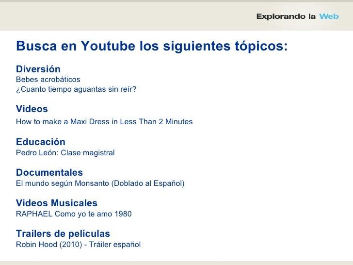 Busca en Youtube los siguientes tópicos: Diversión Bebes acrobáticos ¿Cuanto tiempo aguantas sin reír?  Videos How to make...