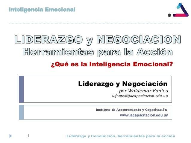 Liderazgo y Negociación por Waldemar Fontes wfontes@iacapacitacion.edu.uy Instituto de Asesoramiento y Capacitación Lidera...
