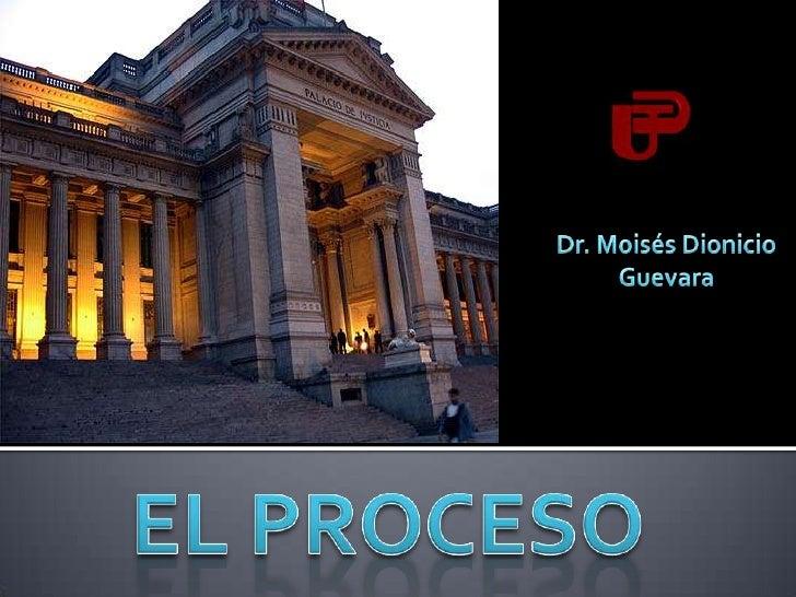 Dr. Moisés Dionicio Guevara<br />EL PROCESO<br />