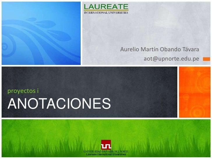 Aurelio Martín Obando Távara<br />aot@upnorte.edu.pe<br />proyectos iANOTACIONES<br />