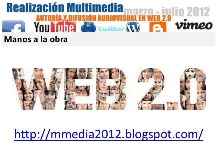 Manos a la obra  http://mmedia2012.blogspot.com/