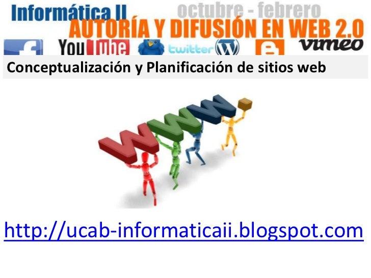 Conceptualización y Planificación de sitios webhttp://ucab-informaticaii.blogspot.com