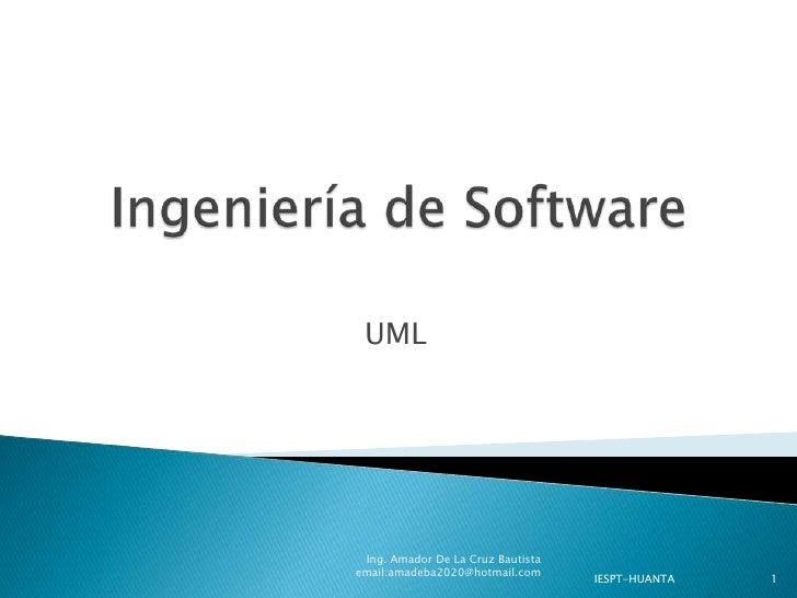 UML Ing. Amador De La Cruz Bautistaemail:amadeba2020@hotmail.com                                   IESPT-HUANTA   1