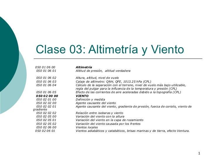 Clase 03: Altimetría y Viento 050 01 06 00 Altimetría 050 01 06 01 Altitud de presión,  altitud verdadera 050 01 06 02 Alt...