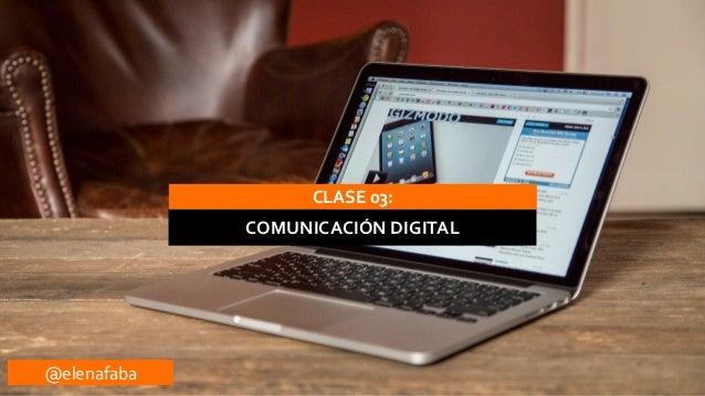 CLASE  03:  COMUNICACIÓN  DIGITAL  @elenafaba