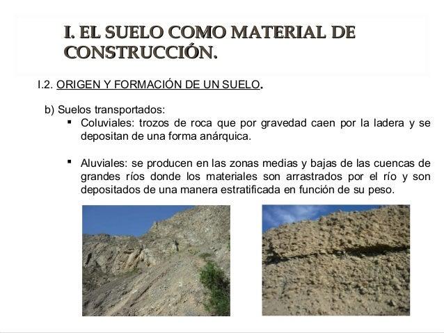b) Suelos transportados:  Coluviales: trozos de roca que por gravedad caen por la ladera y se depositan de una forma anár...