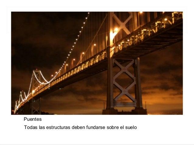 Puentes Todas las estructuras deben fundarse sobre el suelo