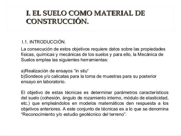 La consecución de estos objetivos requiere datos sobre las propiedades físicas, químicas y mecánicas de los suelos y para ...