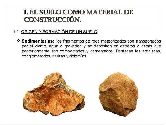  Sedimentarias: los fragmentos de roca meteorizados son transportados por el viento, agua o gravedad y se depositan en es...