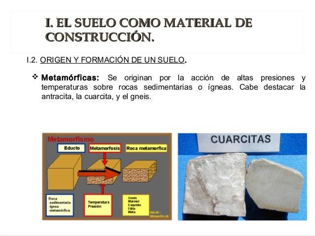  Metamórficas: Se originan por la acción de altas presiones y temperaturas sobre rocas sedimentarias o ígneas. Cabe desta...