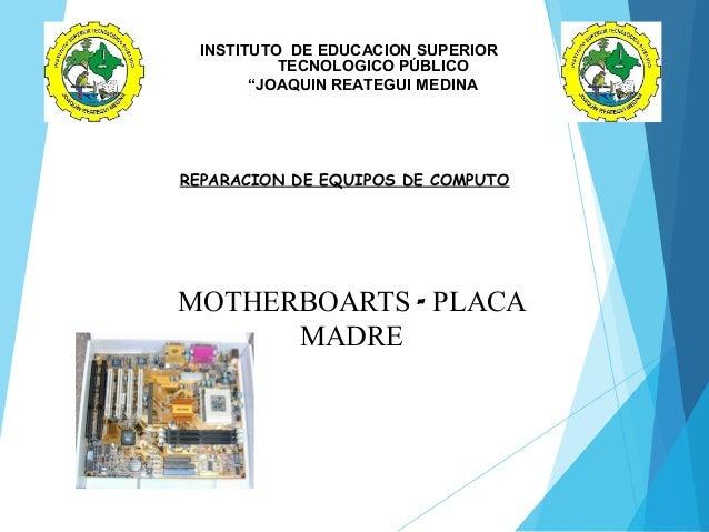 """INSTITUTO DE EDUCACION SUPERIOR TECNOLOGICO PÚBLICO """"JOAQUIN REATEGUI MEDINA"""" REPARACION DE EQUIPOS DE COMPUTO MOTHERBOART..."""