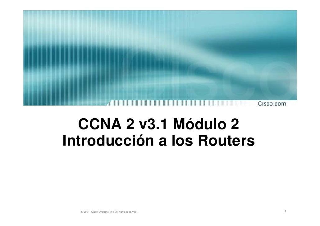 CCNA 2 v3.1 Módulo 2 Introducción a los Routers      © 2004, Cisco Systems, Inc. All rights reserved.   1
