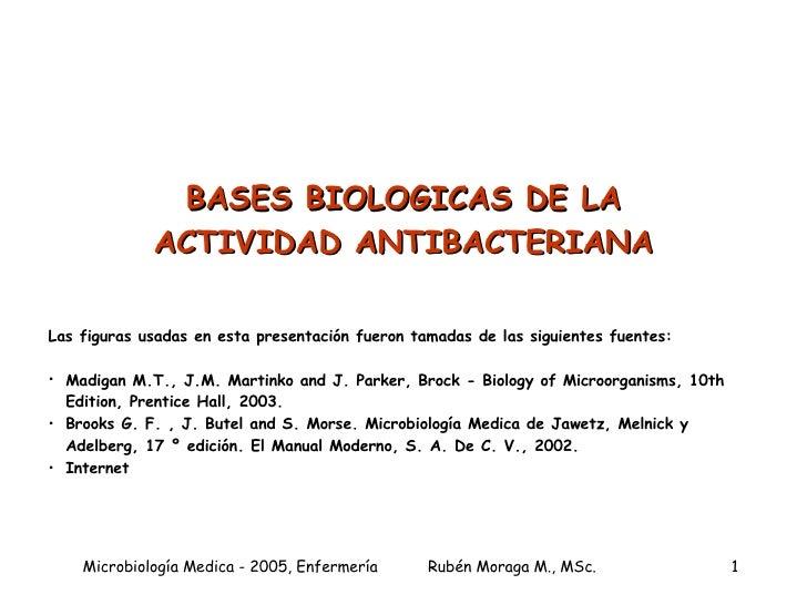 BASES BIOLOGICAS DE LA ACTIVIDAD ANTIBACTERIANA <ul><li>Las figuras usadas en esta presentación fueron tamadas de las sigu...