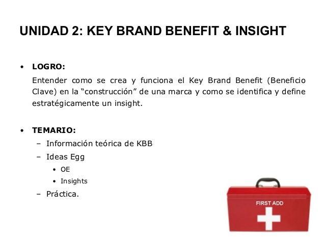 UNIDAD 2: KEY BRAND BENEFIT & INSIGHT•   LOGRO:    Entender como se crea y funciona el Key Brand Benefit (Beneficio    Cla...