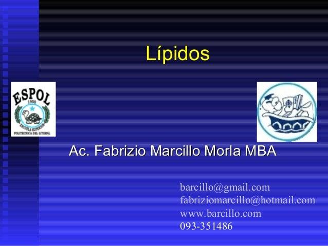 LípidosAc. Fabrizio Marcillo Morla MBA                barcillo@gmail.com                fabriziomarcillo@hotmail.com      ...