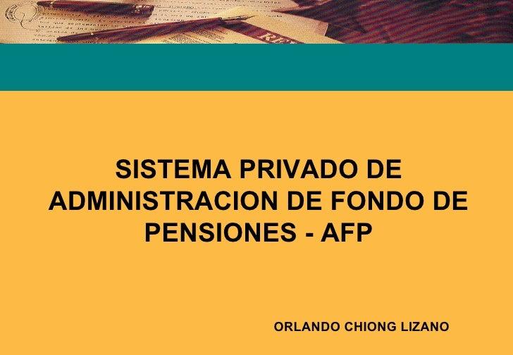 SISTEMA PRIVADO DE ADMINISTRACION DE FONDO DE       PENSIONES - AFP                ORLANDO CHIONG LIZANO