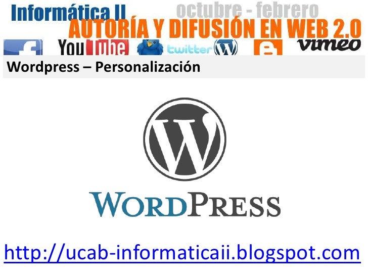 Wordpress – Personalizaciónhttp://ucab-informaticaii.blogspot.com