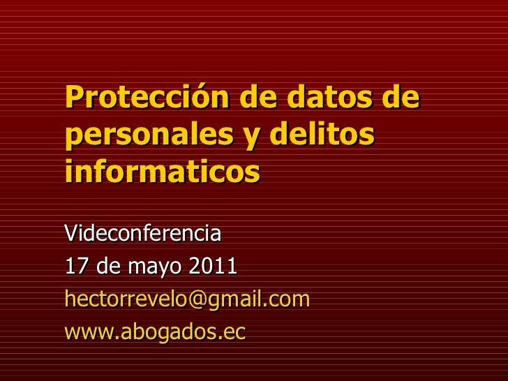 Protección de datos de personales y delitos informaticos Videconferencia 17 de mayo 2011 [email_address] www.abogados.ec