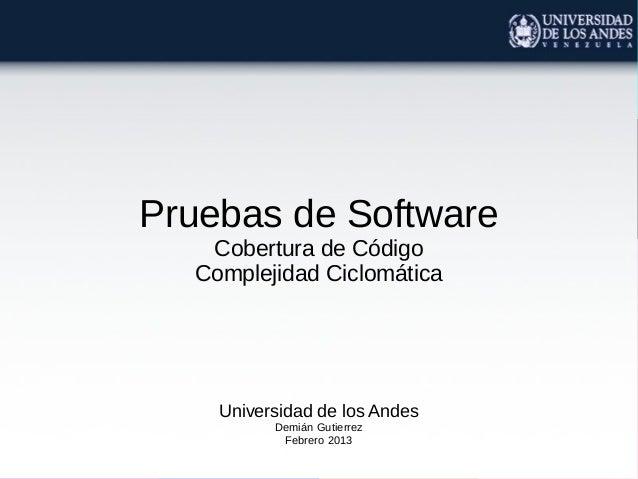 Pruebas de Software   Cobertura de Código  Complejidad Ciclomática    Universidad de los Andes          Demián Gutierrez  ...
