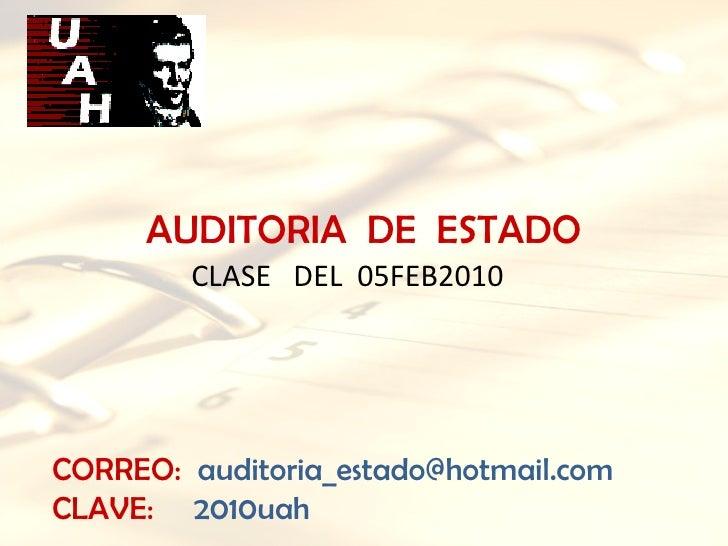 CLASE  DEL  05FEB2010 CORREO: [email_address] CLAVE:  2010uah AUDITORIA  DE  ESTADO