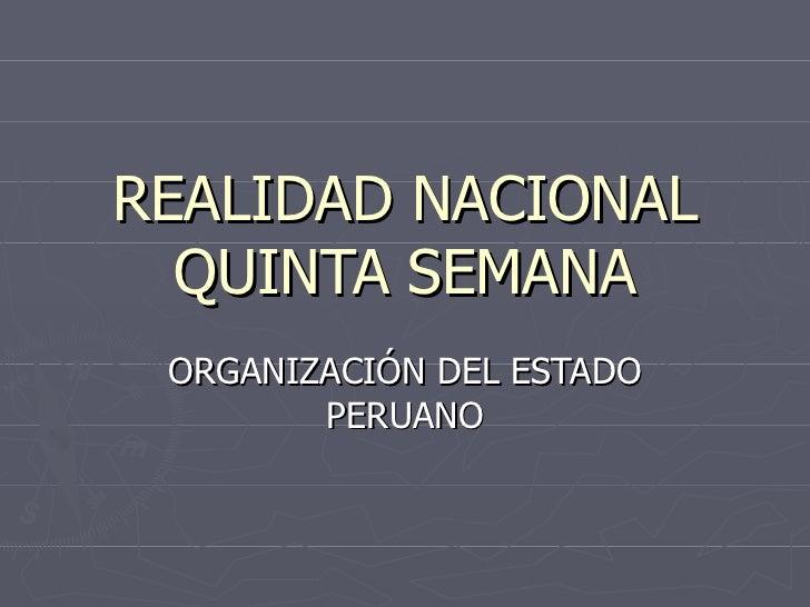 REALIDAD NACIONAL QUINTA SEMANA ORGANIZACIÓN DEL ESTADO PERUANO