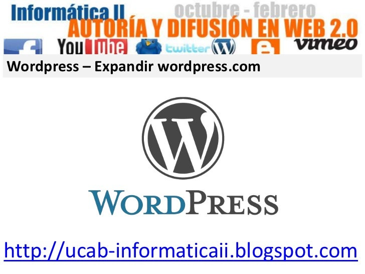 Wordpress – Expandir wordpress.comhttp://ucab-informaticaii.blogspot.com