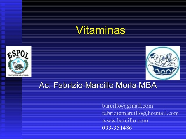VitaminasAc. Fabrizio Marcillo Morla MBA                barcillo@gmail.com                fabriziomarcillo@hotmail.com    ...