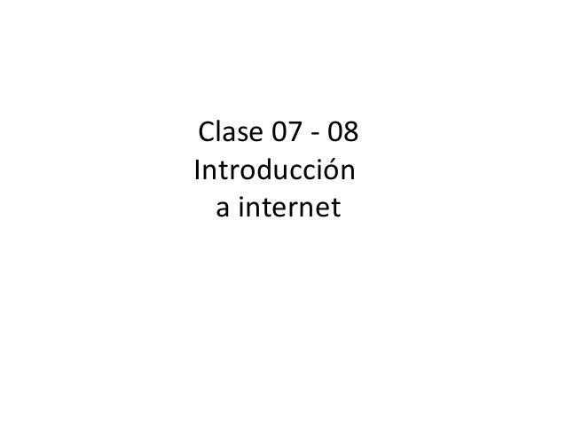 Clase 07 - 08 Introducción a internet