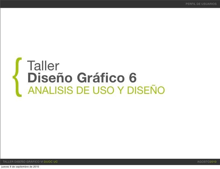 PERFIL DE USUARIOS           {             Taller                     Diseño Gráfico 6                      ANALISIS DE USO...
