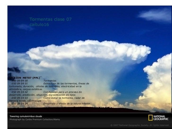 Tormentas clase 07  caítulo16 LECCION  MET07 (PPL) 050 09 04 00 Tormentas 050 09 04 01 Estructura de las tormentas, líneas...