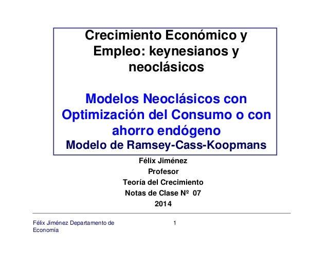 Crecimiento Económico y  Empleo: keynesianos y  neoclásicos  Modelos Neoclásicos con  Optimización del Consumo o con  ahor...